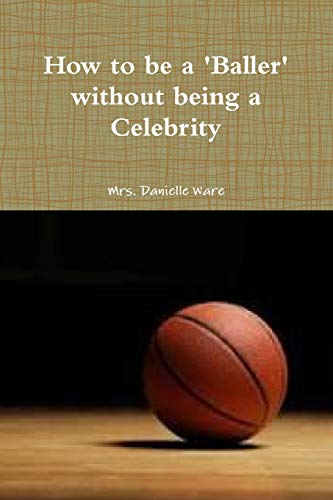 How to be a Baller without being a Celebrity: Mrs. Danielle Ware