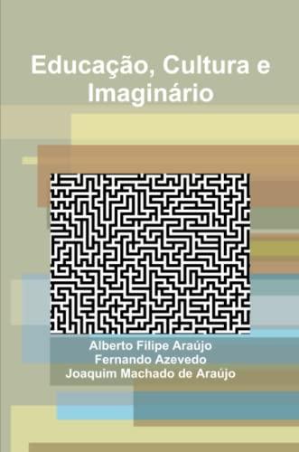 Educacao, Cultura e Imaginario (Paperback): Fernando Azevedo, Alberto