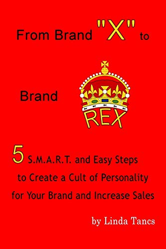 From Brand X to Brand Rex: 5 S.M.A.R.T. and Easy Steps to Create a Cult of Personality for Your ...