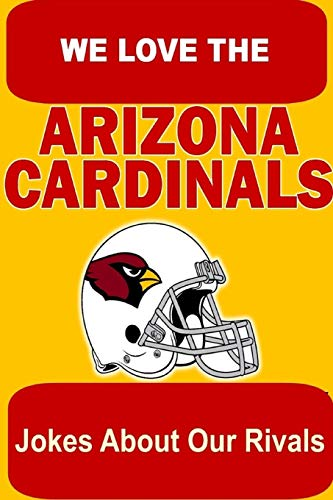 9781304645036: We Love the Arizona Cardinals - Jokes About Our Rivals