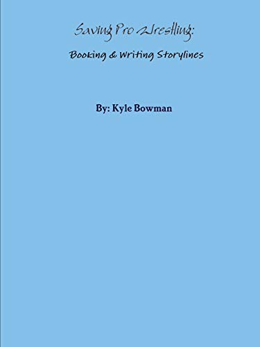 9781304649461: Saving Pro Wrestling: Booking & Writing Storylines