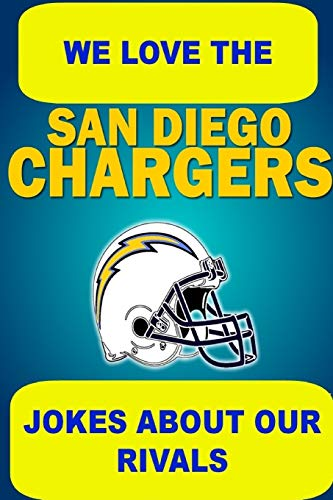 9781304649638: We Love the San Diego Chargers - Jokes About Our Rivals