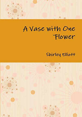 A Vase with One Flower: Shirley Elliott