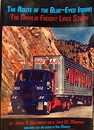 9781304692443: The Route of the Blue-Eyed Indian - The Navajo Freight Lines Story