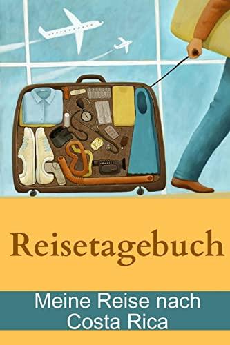 Reisetagebuch - Meine Reise nach Costa Rica German Edition: Rex Goodyear