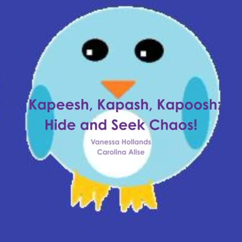 9781304696595: Kapeesh, Kapash, Kapoosh: Hide and Seek Chaos!