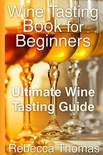 9781304710857: Wine Tasting Book for Beginners: Ultimate Wine Tasting Guide