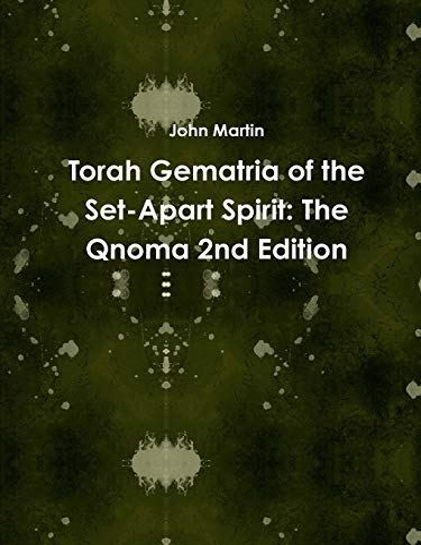 Torah Gematria of the Set-Apart Spirit The Qnoma 2nd Edition Hebrew Edition: John Martin