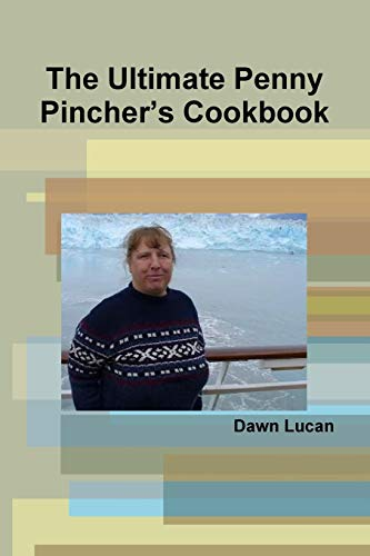 The Ultimate Penny Pinchers Cookbook: Dawn Lucan
