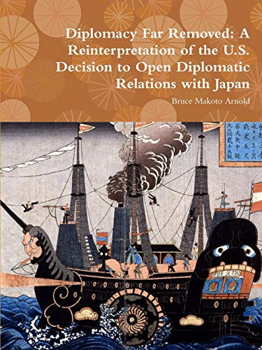 9781304734365: Diplomacy Far Removed: A Reinterpretation of the U.S. Decision to Open Diplomatic Relations with Japan