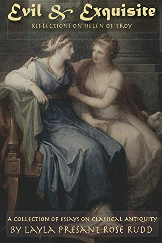 Evil Exquisite: Reflections On Helen of Troy: Layla Presant Rose