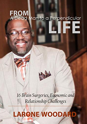 From A Dead Man to a Perpendicular Life: Larone Woodard