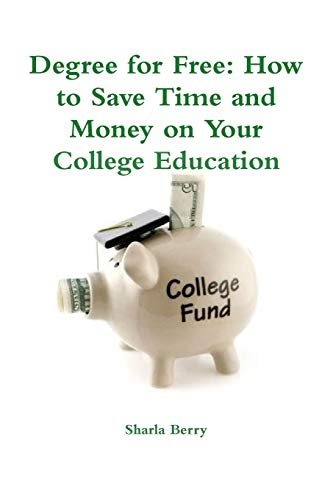 9781304746450: Degree for Free: How to Save Time and Money on Your College Education