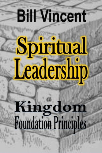 9781304747211: Spiritual Leadership: Kingdom Foundation Principles