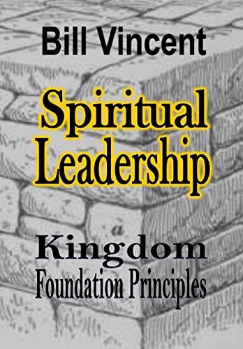 9781304747228: Spiritual Leadership: Kingdom Foundation Principles