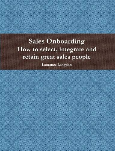 9781304751768: Sales Onboarding- How to select, integrate and retain great sales people