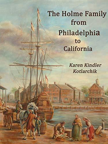 The Holme Family from Philadelphia to California: Kotlarchik, Karen Kindler