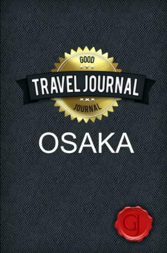 Travel Journal Osaka: Journal, Good