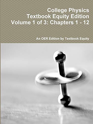 College Physics Textbook Equity Edition Volume 1 of 3 Chapters 1 - 12: An Oer From Textbook Equity