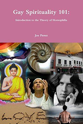 Gay Spirituality 101 Introduction to the Theory of Homophilia: Joe Perez