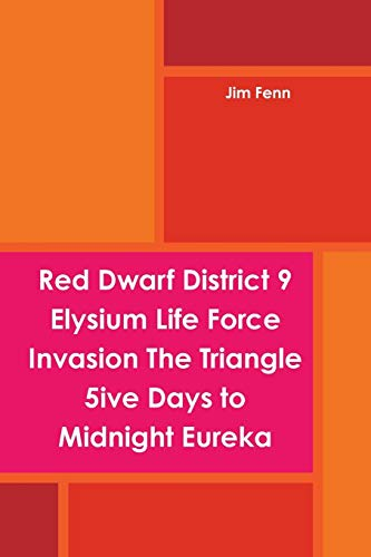 Red Dwarf District 9 Elysium Life Force Invasion The Triangle 5ive Days to Midnight Eureka: Jim ...