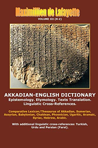 Akkadian-English Dictionary. Volume III (R-Z): Maximillien De Lafayette
