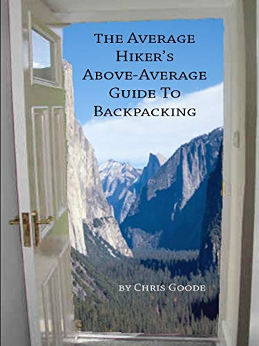 The Average Hiker's Above-Average Guide to Backpacking: Goode, Chris