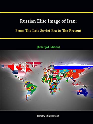 9781304891747: Russian Elite Image of Iran: From The Late Soviet Era to The Present [Enlarged Edition]