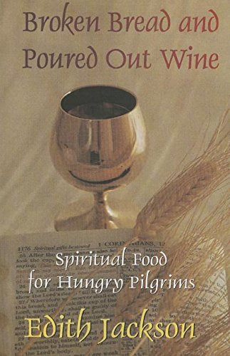 9781304899996: Broken Bread and Poured Out Wine: Spiritual Food for Hungry Pilgrims