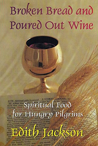 9781304900029: Broken Bread and Poured Out Wine: Spiritual Food for Hungry Pilgrims