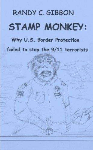 Stamp Monkey: Why U.S. Border Protection Failed to Stop the 9/11 Terrorists: Gibbon, Randy