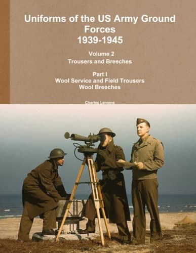 9781304912398: Uniforms of the Us Army Ground Forces 1939-1945, Volume 2 Pt I Trousers and Breeches