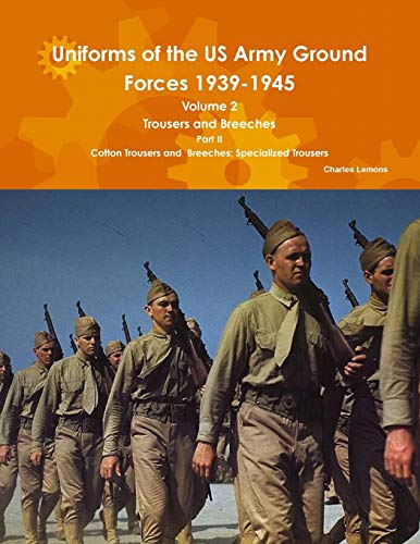 9781304916570: Uniforms of the US Army Ground Forces 1939-1945, Volume 2 PT II Trousers and Breeches