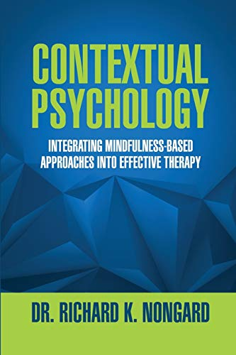 Contextual Psychology: Integrating Mindfulness-Based Approaches Into Effective Therapy: Nongard, ...