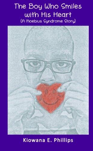 The Boy Who Smiles with His Heart (A Moebius Syndrome Story): Phillips, Kiowana E.