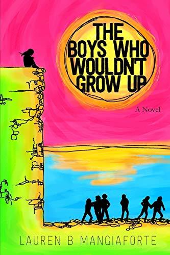 The Boys Who Wouldn't Grow Up: A Novel: Mangiaforte, Lauren B.
