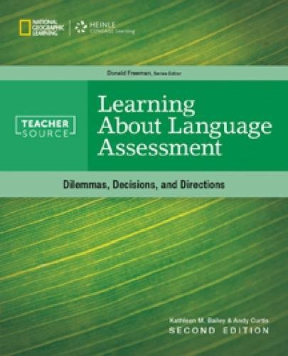Learning About Language Assessment: Dilemmas, Decisions, and: Bailey, Kathleen M./