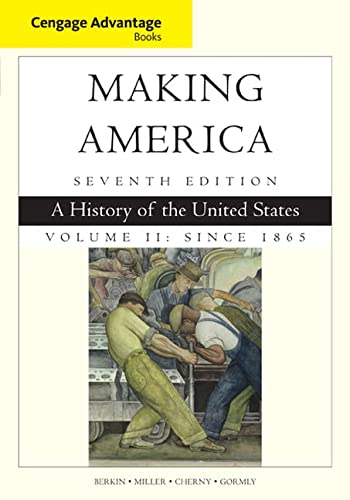 Cengage Advantage Books: Making America, Volume 2 Since 1865: A History of the United States: ...