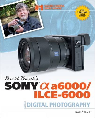 9781305263574: David Busch's Sony Alpha a6000/ILCE-6000 Guide to Digital Photography