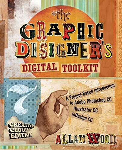 The Graphic Designer's Digital Toolkit: A Project-Based: Wood, Allan