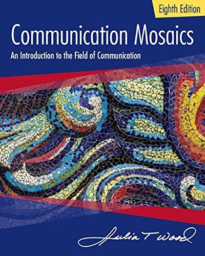Communication Mosaics: An Introduction to the Field of Communication: Julia T. Wood