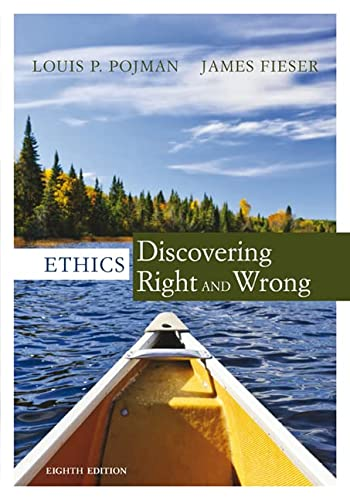 Ethics: Discovering Right and Wrong (MindTap Course: Pojman, Louis P.;