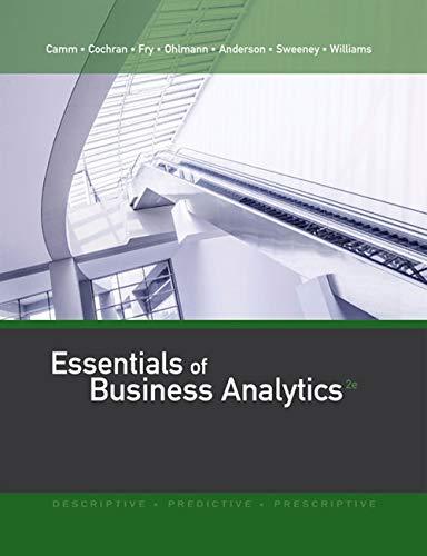 Essentials of Business Analytics: Camm, Jeffrey D.; Cochran, James J.; Fry, Michael J.; Ohlmann, ...