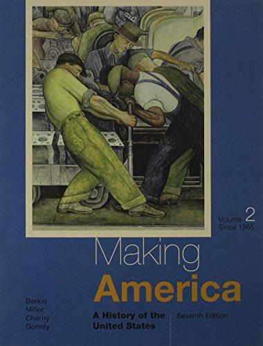 Making America: A History of the United States, Volume II: Since 1865: Berkin, Carol; Miller, ...