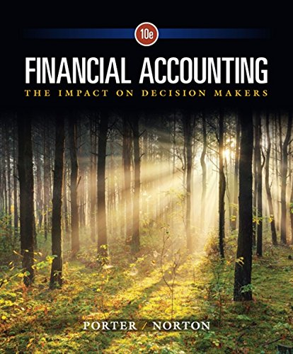 Financial Accounting: The Impact on Decision Makers: Porter, Gary A., Norton, Curtis L.