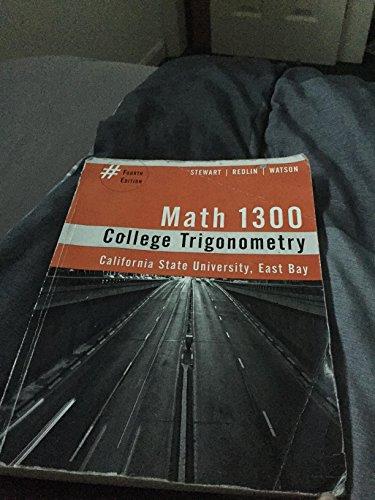 9781305761582: College Trigonometry, Math 1300, 4th Edition CSU East Bay