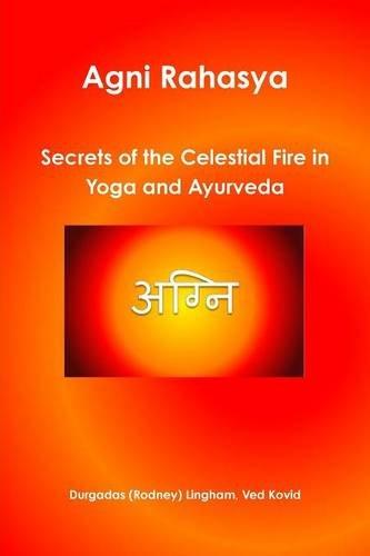 Agni Rahasya: Secrets of the Celestial Fire in Yoga and Ayurveda: Lingham, Durgadas (Rodney)