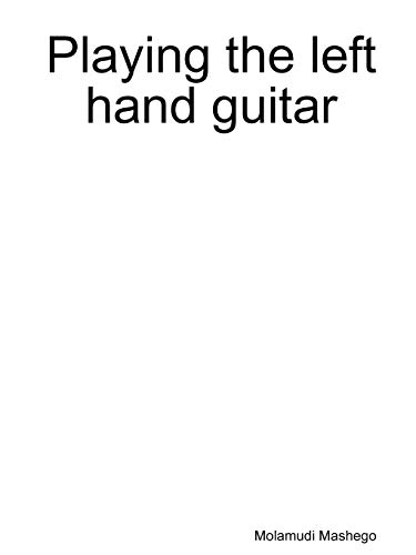9781312015760: Playing the left hand guitar