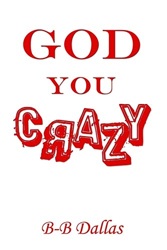 9781312025295: God You Crazy
