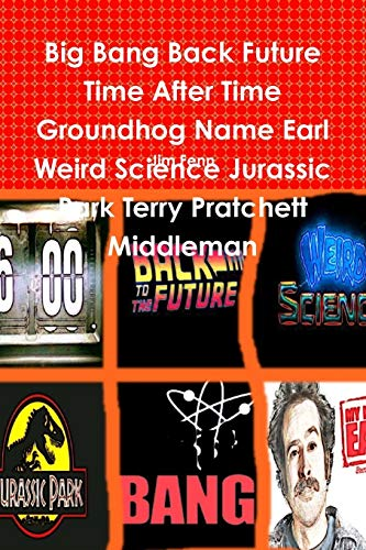 9781312039162: Big Bang Back Future Time After Time Groundhog Name Earl Weird Science Jurassic Park Terry Pratchett Middleman
